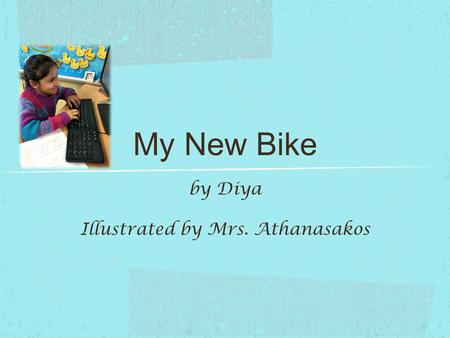 My New Bike by Diya Illustrated by Mrs. Athanasakos.