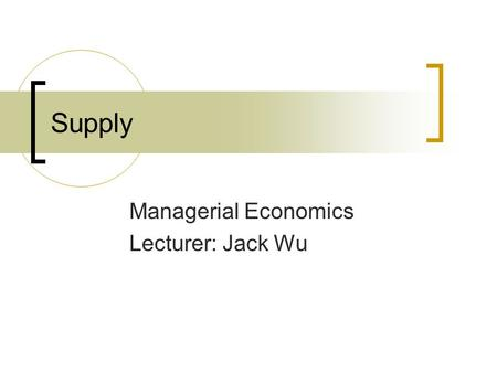 Supply Managerial Economics Lecturer: Jack Wu. DRAM Industry, 1996-98 Prices falling sharply: Fujitsu closed Durham, UK, factory but continued production.