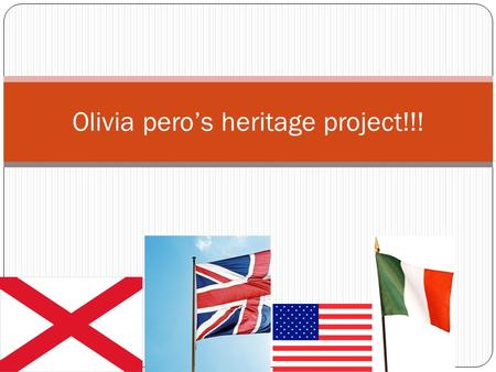 Olivia pero's heritage project!!!. Where my mom came from! *My grandma and her family came from India, but we are still Brittish,Scottish,Sweetish,Irish,and.