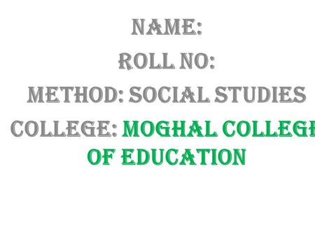 Method: social studies College: Moghal college of Education