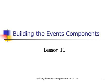 Building the Events Components– Lesson 111 Building the Events Components Lesson 11.