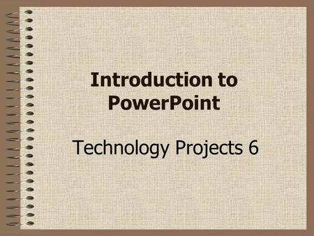 Introduction to PowerPoint Technology Projects 6.