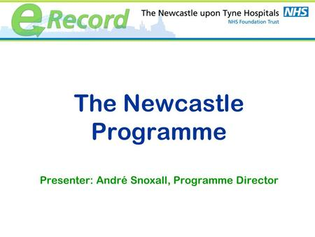 The Newcastle Programme Presenter: André Snoxall, Programme Director.