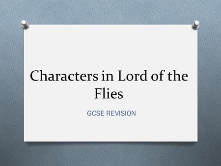 "Characters in Lord of the Flies GCSE REVISION. Ralph O Ralph is a natural leader O He seems sensible but fun O He is the only ""good"" survivor O Links."