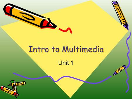 Intro to Multimedia Unit 1. 5 Elements of Multimedia  A computer-based communication process that incorporates  Text  Graphics  Sound  Video  Animation.