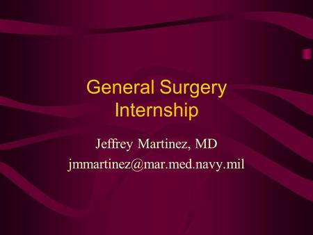 General Surgery Internship Jeffrey Martinez, MD