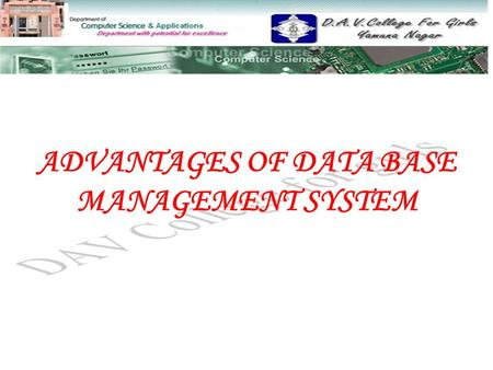 ADVANTAGES OF DATA BASE MANAGEMENT SYSTEM. TO BE DICUSSED... Advantages of Database Management System  Controlling Data RedundancyControlling Data Redundancy.