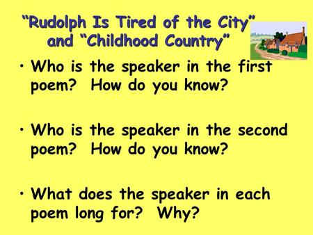 """Rudolph Is Tired of the City"" and ""Childhood Country"" Who is the speaker in the first poem? How do you know? Who is the speaker in the second poem? How."