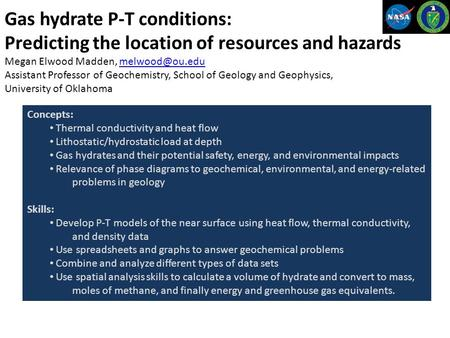 Gas hydrate P-T conditions: Predicting the location of resources and hazards Megan Elwood Madden, Assistant Professor of Geochemistry,