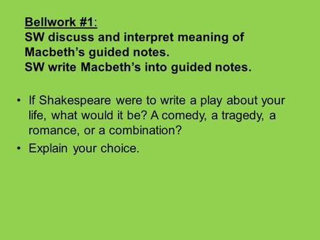 Bellwork #1: SW discuss and interpret meaning of Macbeth's guided notes. SW write Macbeth's into guided notes. If Shakespeare were to write a play about.