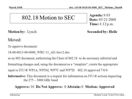 Doc.: 18-08-0020-00-0000_SEC_Motions_Mar08 Submission March 2008 Michael Lynch, Nortel Networksh 802.18 Motion to SEC Motion by: LynchSeconded by: Heile.