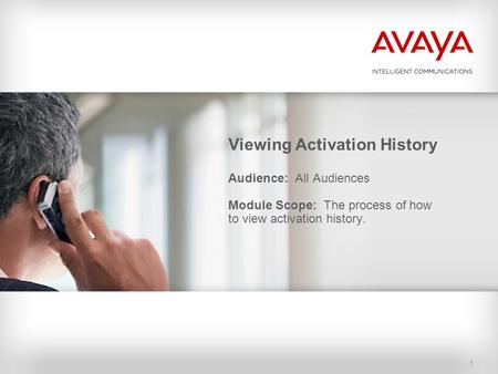 1 Viewing Activation History Audience: All Audiences Module Scope: The process of how to view activation history.