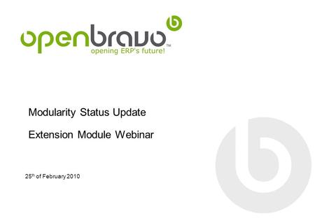 Modularity Status Update Extension Module Webinar 25 th of February 2010.