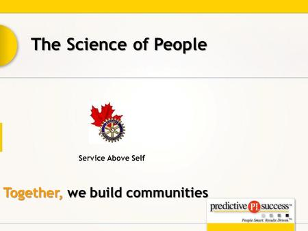 Together, we build communities Service Above Self The Science of People.