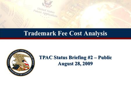 Trademark Fee Cost Analysis TPAC Status Briefing #2 – Public August 28, 2009.