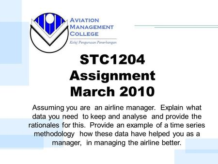 STC1204 Assignment March 2010 Assuming you are an airline manager. Explain what data you need to keep and analyse and provide the rationales for this.