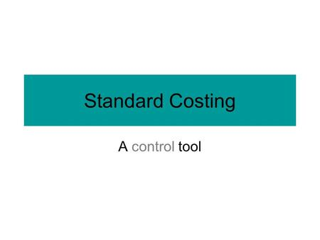 Standard Costing A control tool. 1.How unit input standards are developed 2.Why standard cost systems are adopted 2.Purpose of a standard cost sheet 3.Compute.