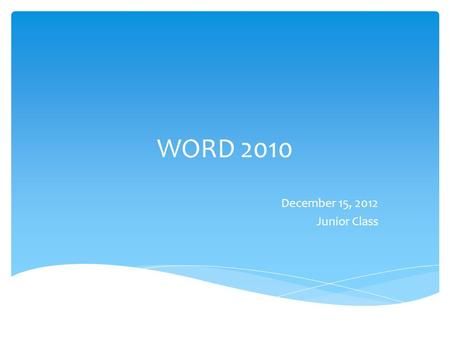 WORD 2010 December 15, 2012 Junior Class.  Review yesterday's assignment.  Talk about Certificate Test.  Finish your work – Balloon, Shmoop, Training.
