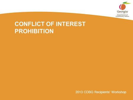 2013 CDBG Recipients' Workshop CONFLICT OF INTEREST PROHIBITION.
