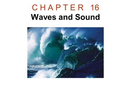 C H A P T E R 16 Waves and Sound. 16.1 The Nature of Waves.