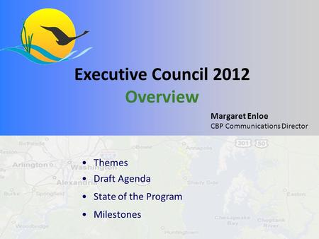 Margaret Enloe CBP Communications Director Executive Council 2012 Overview Themes Draft Agenda State of the Program Milestones.