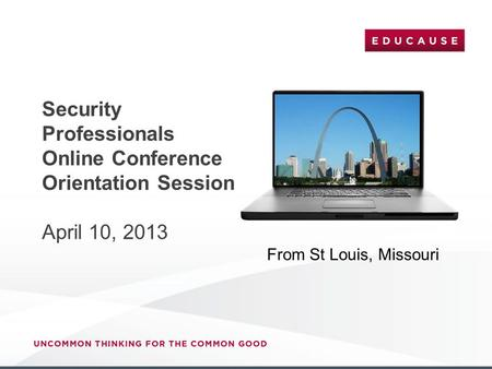 Security Professionals Online Conference Orientation Session April 10, 2013 From St Louis, Missouri.