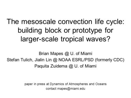 The mesoscale convection life cycle: building block or prototype for larger-scale tropical waves? Brian U. of Miami Stefan Tulich, Jialin Lin.