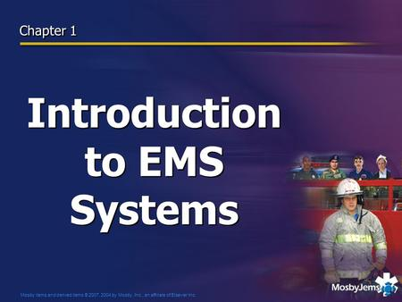Mosby items and derived items © 2007, 2004 by Mosby, Inc., an affiliate of Elsevier Inc. Chapter 1 Introduction to EMS Systems.