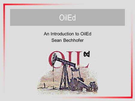 OilEd An Introduction to OilEd Sean Bechhofer. Topics we will discuss Basic OilEd use –Defining Classes, Properties and Individuals in an Ontology –This.