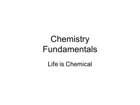 Chemistry Fundamentals Life is Chemical. Atoms vs Molecules Smallest unit of matter is the Atom or the Molecule –Atoms have only 1 element –Molecules.
