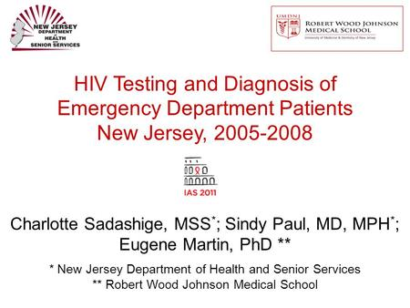 HIV Testing and Diagnosis of Emergency Department Patients New Jersey, 2005-2008 Charlotte Sadashige, MSS * ; Sindy Paul, MD, MPH * ; Eugene Martin, PhD.