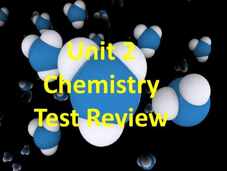 Unit 2 Chemistry Test Review. What is Matter? Anything that has _______ and _________.