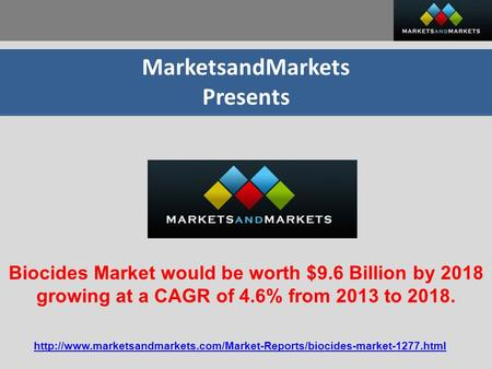 MarketsandMarkets Presents Biocides Market would be worth $9.6 Billion by 2018 growing at a CAGR of 4.6% from 2013 to 2018.