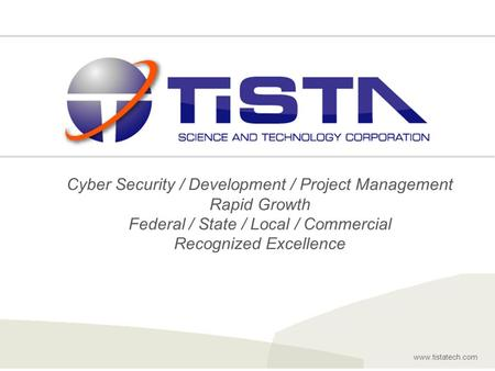 Www.tistatech.com 1 Rockville | Bethesda | San Francisco | Albany www.tistatech.com Cyber Security / Development / Project Management Rapid Growth Federal.