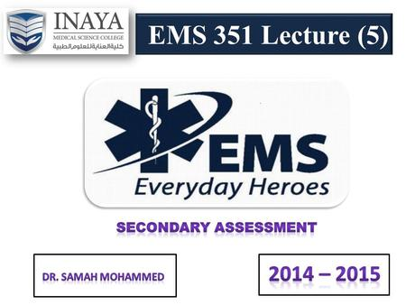 EMS 351 Lecture (5). 1.List purpose secondary assessment. 2.Discuss assessment techniques. 3.Explain vital signs. 4.Discuss monitoring devices.