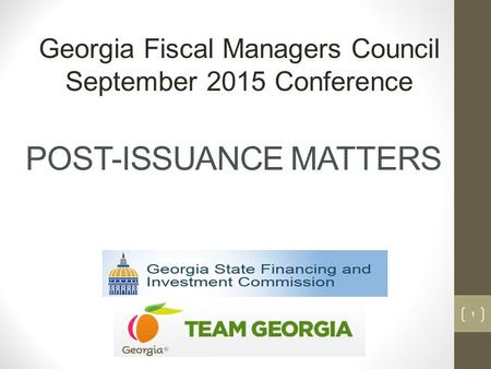 POST-ISSUANCE MATTERS Georgia Fiscal Managers Council September 2015 Conference 1.
