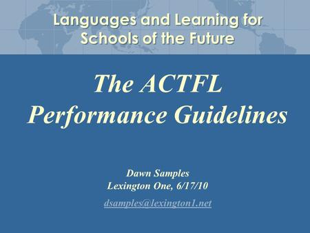 The ACTFL Performance Guidelines Dawn Samples Lexington One, 6/17/10  Languages and Learning for Schools.