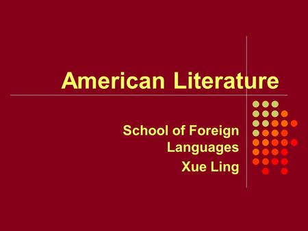 American Literature School of Foreign Languages Xue Ling.