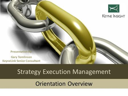 Strategy Execution Management Orientation Overview Presentation By: 2 Gary Tomlinson KeyneLink Senior Consultant.