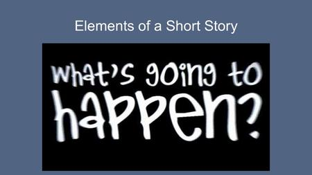 Elements of a Short Story. SETTING -- The time and location in which a story takes place is called the setting. For some stories the setting is very important,