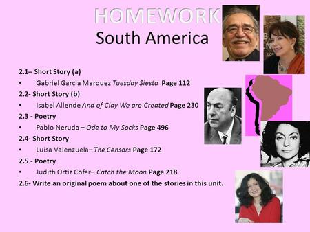 South America 2.1– Short Story (a) Gabriel Garcia Marquez Tuesday Siesta Page 112 2.2- Short Story (b) Isabel Allende And of Clay We are Created Page 230.