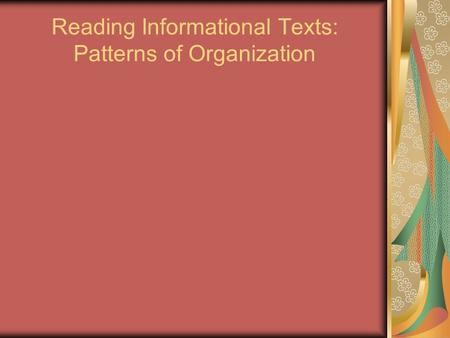 Reading Informational Texts: Patterns of Organization.