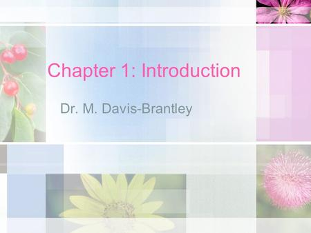 Chapter 1: Introduction Dr. M. Davis-Brantley. Life Span Scientific Study of Human Development –Seeks to understand how and why people (all kinds of people)