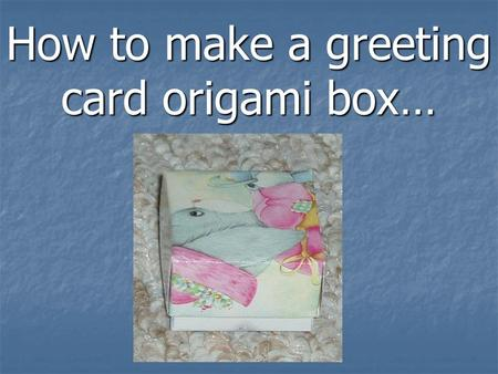 How to make a greeting card origami box…