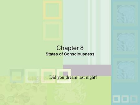 Chapter 8 States of Consciousness Did you dream last night?