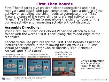 First-Then Boards First-Then Boards give children clear expectations and help motivate and assist with task completion. Place a picture of the activity.