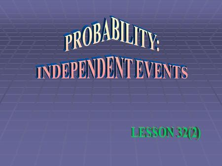 DEFINITION  INDEPENDENT EVENTS:  Two events, A and B, are independent if the fact that A occurs does not affect the probability of B occurring.