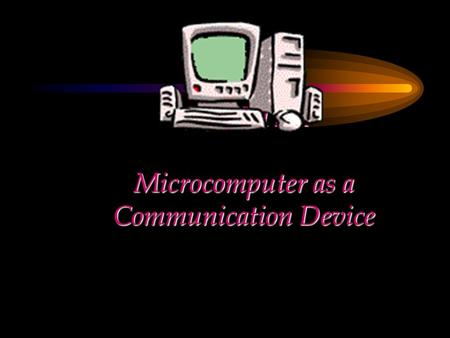 CHAPTER Microcomputer as a Communication Device. Chapter Objectives Examine the components of the motherboard that relate to communication Describe a.