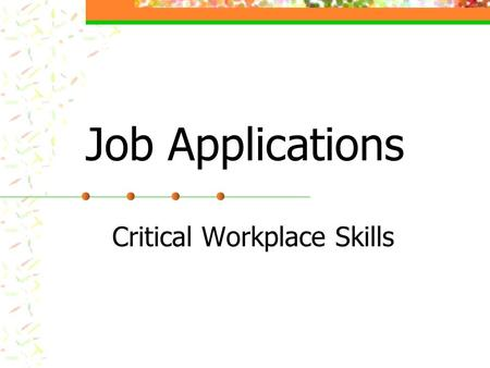 Job Applications Critical Workplace Skills. Pretest 1. Is it ok to leave blank spaces on a job application? 2. Should you use white-out on a job application?