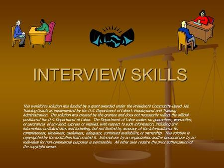 INTERVIEW SKILLS This workforce solution was funded by a grant awarded under the President's Community-Based Job Training Grants as implemented by the.